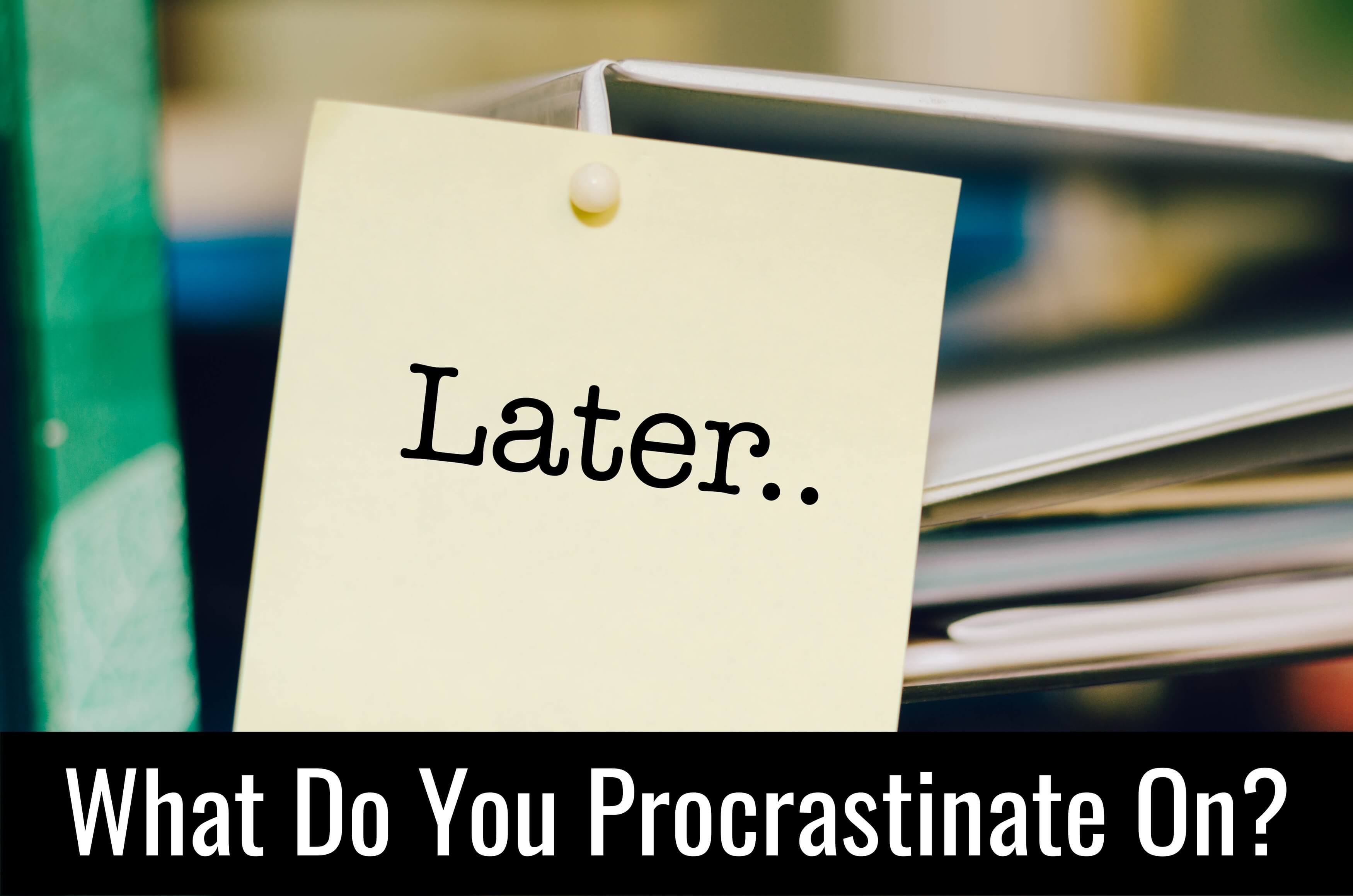 what do you procrastinate on